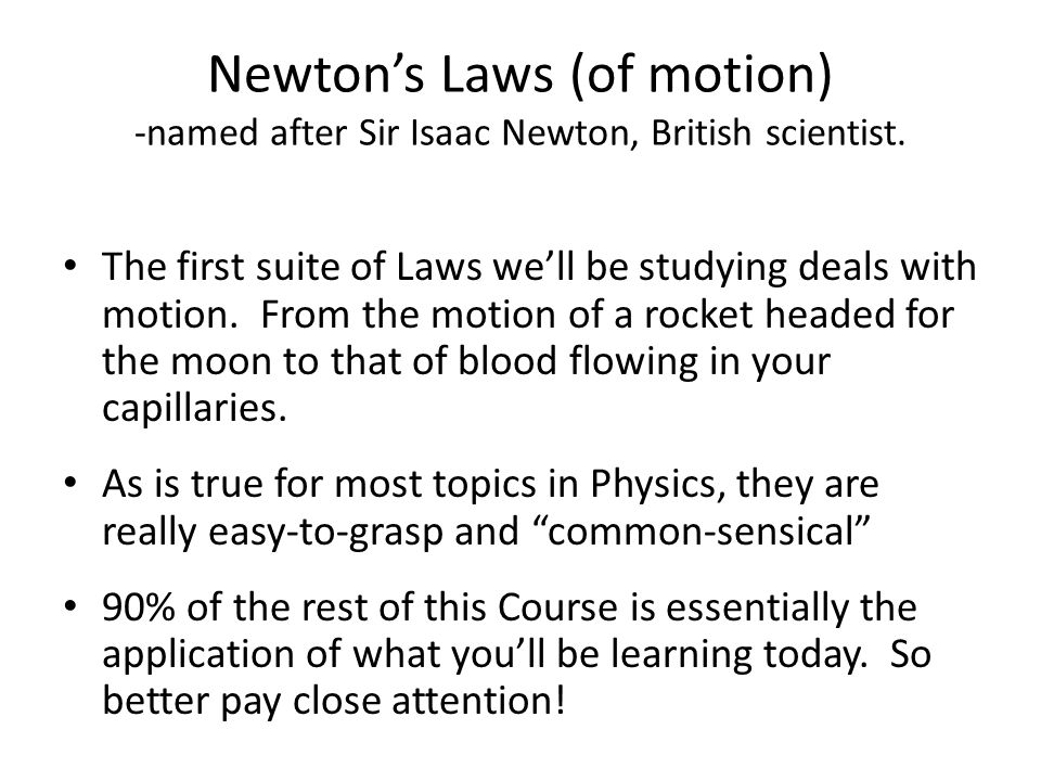 Newton's Laws (of motion) -named after Sir Isaac Newton, British scientist.