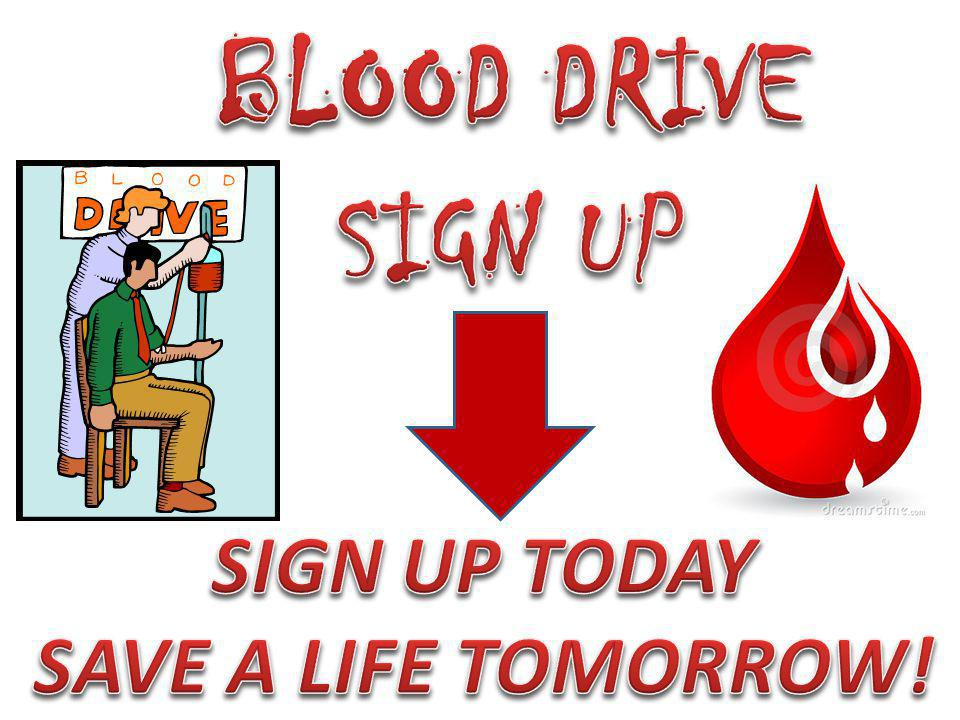 BLOOD DRIVE SIGN UP SIGN UP TODAY SAVE A LIFE TOMORROW!