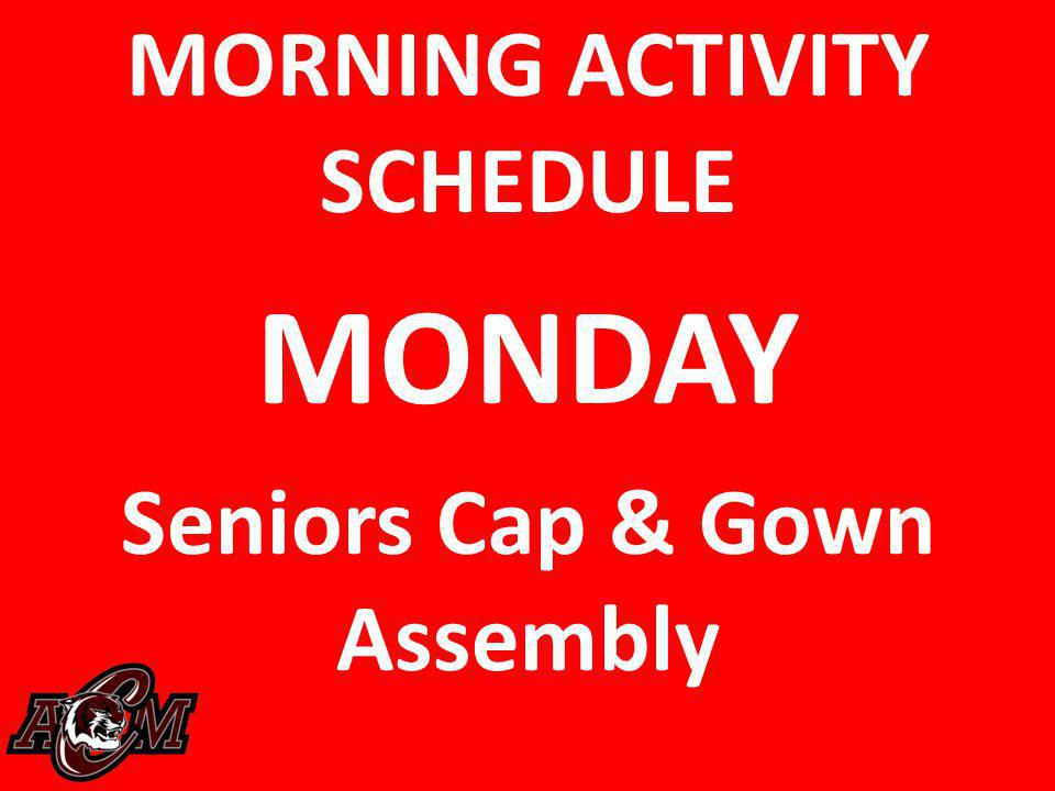 MORNING ACTIVITY SCHEDULE Seniors Cap & Gown Assembly