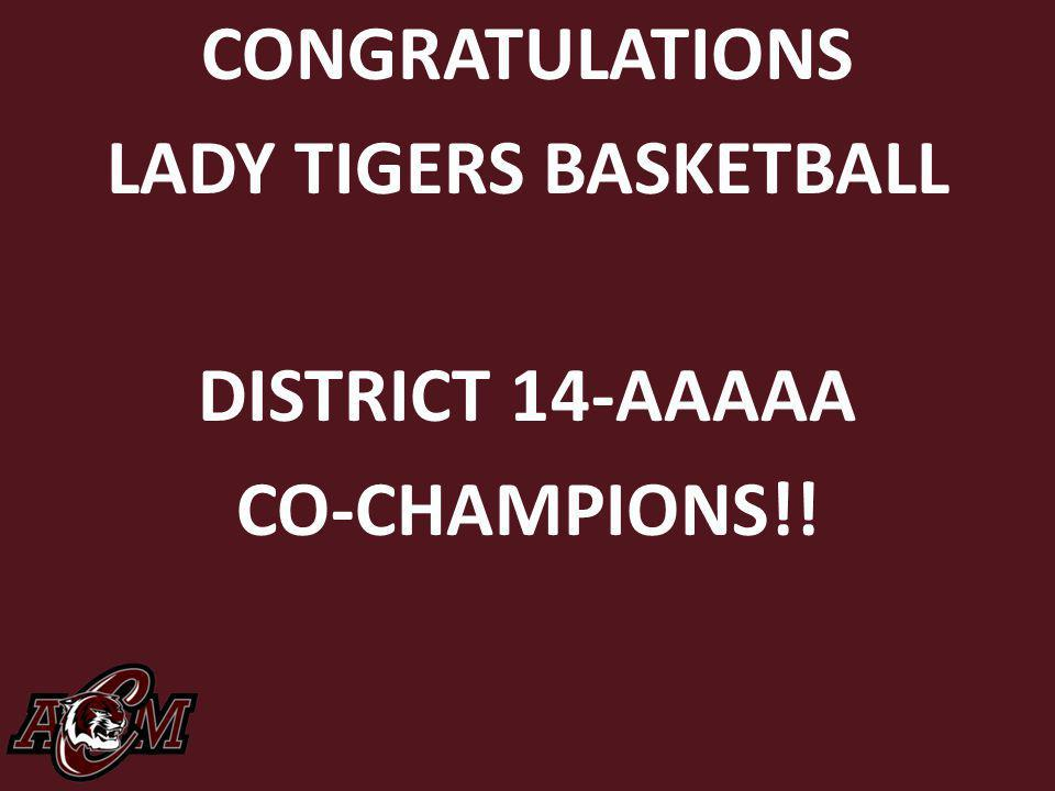 CONGRATULATIONS LADY TIGERS BASKETBALL DISTRICT 14-AAAAA CO-CHAMPIONS!!