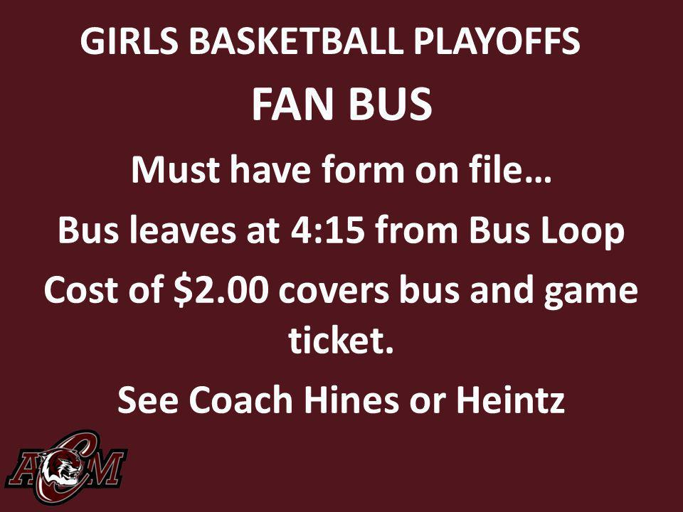 FAN BUS GIRLS BASKETBALL PLAYOFFS Must have form on file…