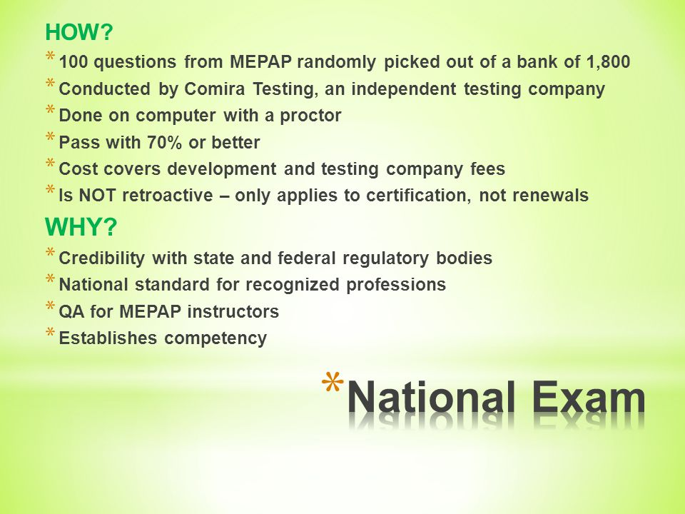 HOW 100 questions from MEPAP randomly picked out of a bank of 1,800. Conducted by Comira Testing, an independent testing company.