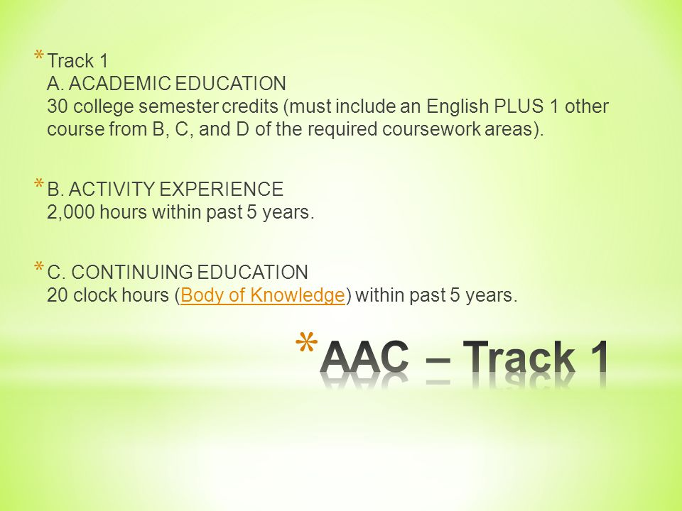 Track 1 A. ACADEMIC EDUCATION 30 college semester credits (must include an English PLUS 1 other course from B, C, and D of the required coursework areas).