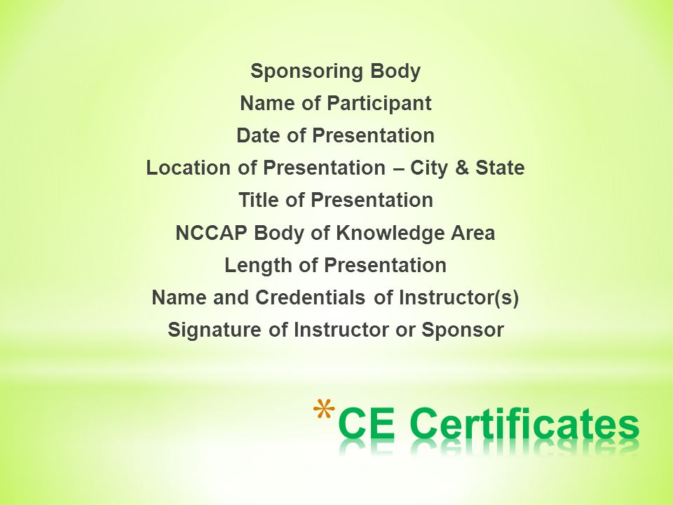 Sponsoring Body Name of Participant Date of Presentation Location of Presentation – City & State Title of Presentation NCCAP Body of Knowledge Area Length of Presentation Name and Credentials of Instructor(s) Signature of Instructor or Sponsor
