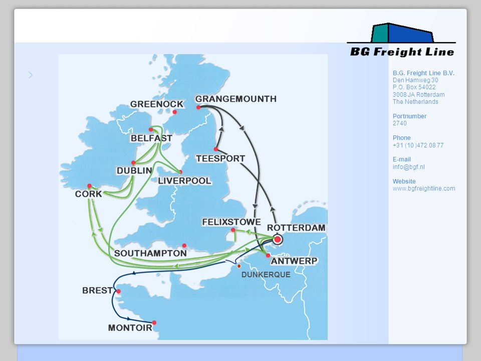 DUNKERQUE B.G. Freight Line B.V. Den Hamweg 30 P.O. Box 54022