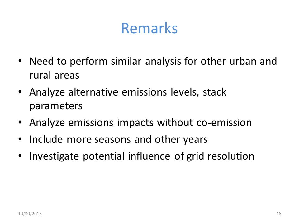 Remarks Need to perform similar analysis for other urban and rural areas. Analyze alternative emissions levels, stack parameters.
