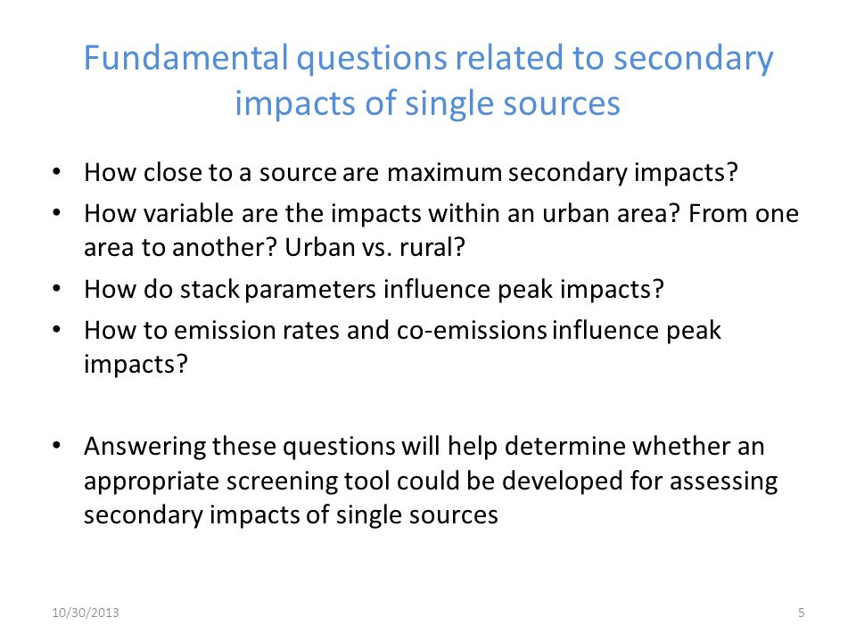 Fundamental questions related to secondary impacts of single sources