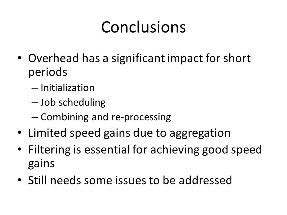 Conclusions Overhead has a significant impact for short periods