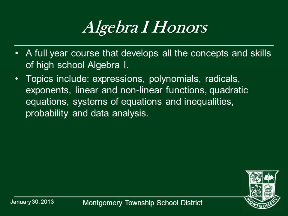 Algebra I Honors A full year course that develops all the concepts and skills of high school Algebra I.