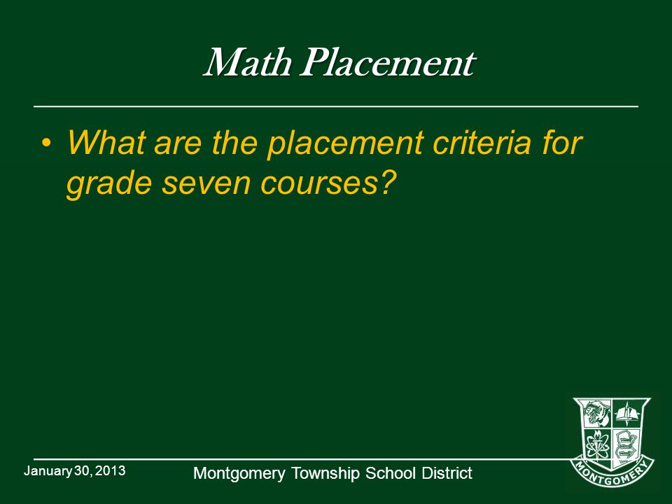 Math Placement What are the placement criteria for grade seven courses January 30, 2013