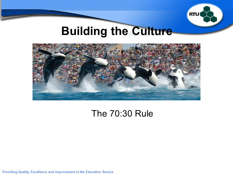 Building the Culture The 70:30 Rule