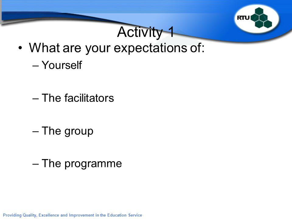 Activity 1 What are your expectations of: Yourself The facilitators