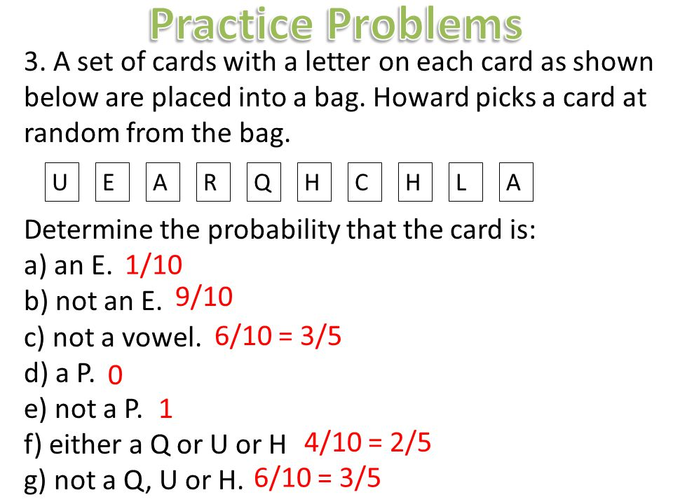 Practice Problems 3. A set of cards with a letter on each card as shown below are placed into a bag. Howard picks a card at random from the bag.