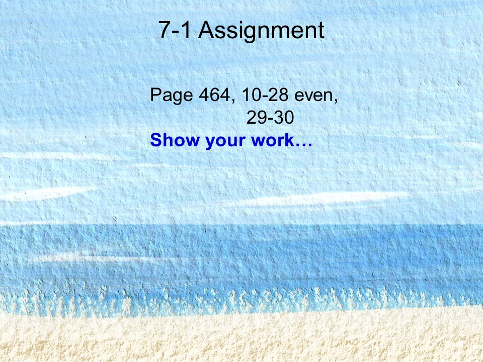 7-1 Assignment Page 464, 10-28 even, 29-30 Show your work…