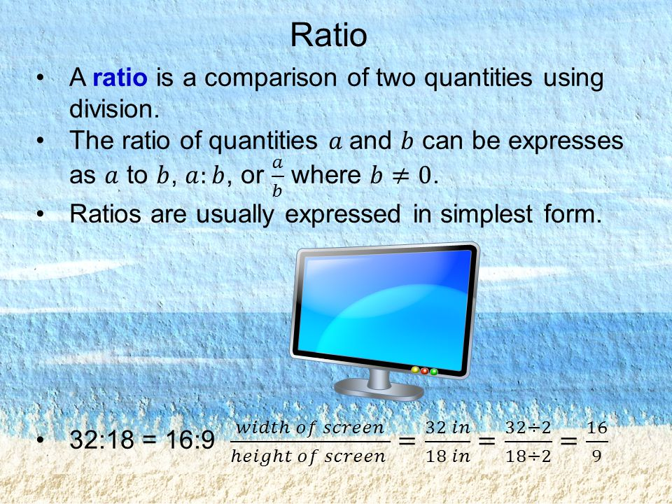 Ratio A ratio is a comparison of two quantities using division.