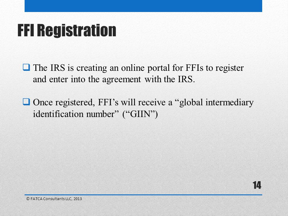 FFI Registration The IRS is creating an online portal for FFIs to register and enter into the agreement with the IRS.