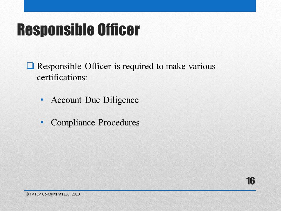 Responsible Officer Responsible Officer is required to make various certifications: Account Due Diligence.