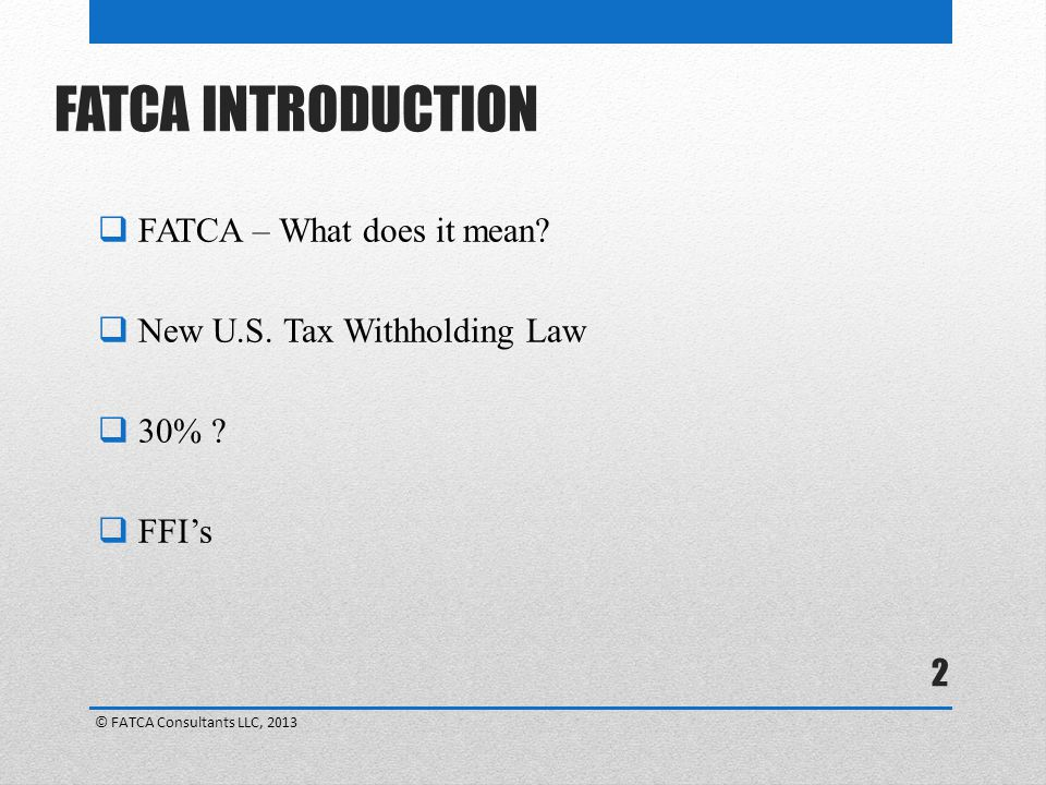 FATCA INTRODUCTION FATCA – What does it mean