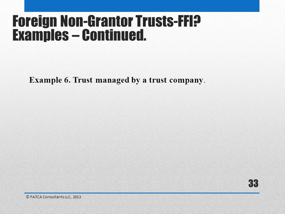 Foreign Non-Grantor Trusts-FFI Examples – Continued.