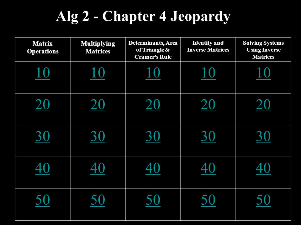 Alg 2 - Chapter 4 Jeopardy 10 20 30 40 50 Matrix Operations