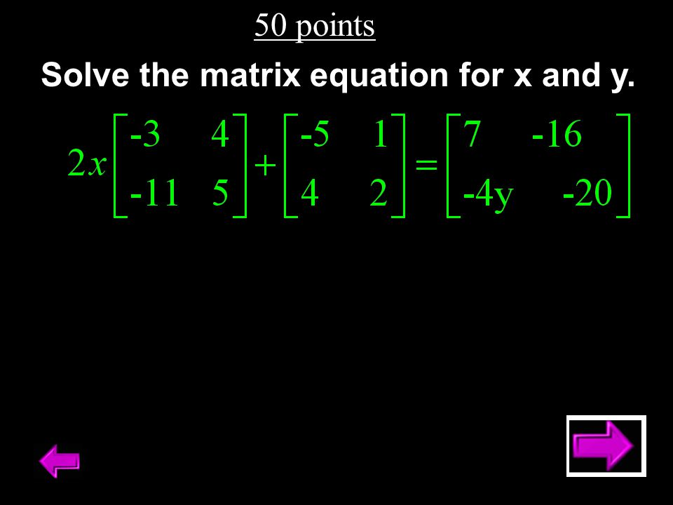 50 points Solve the matrix equation for x and y.