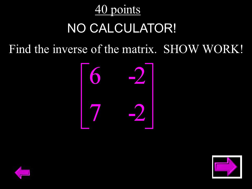 Find the inverse of the matrix. SHOW WORK!