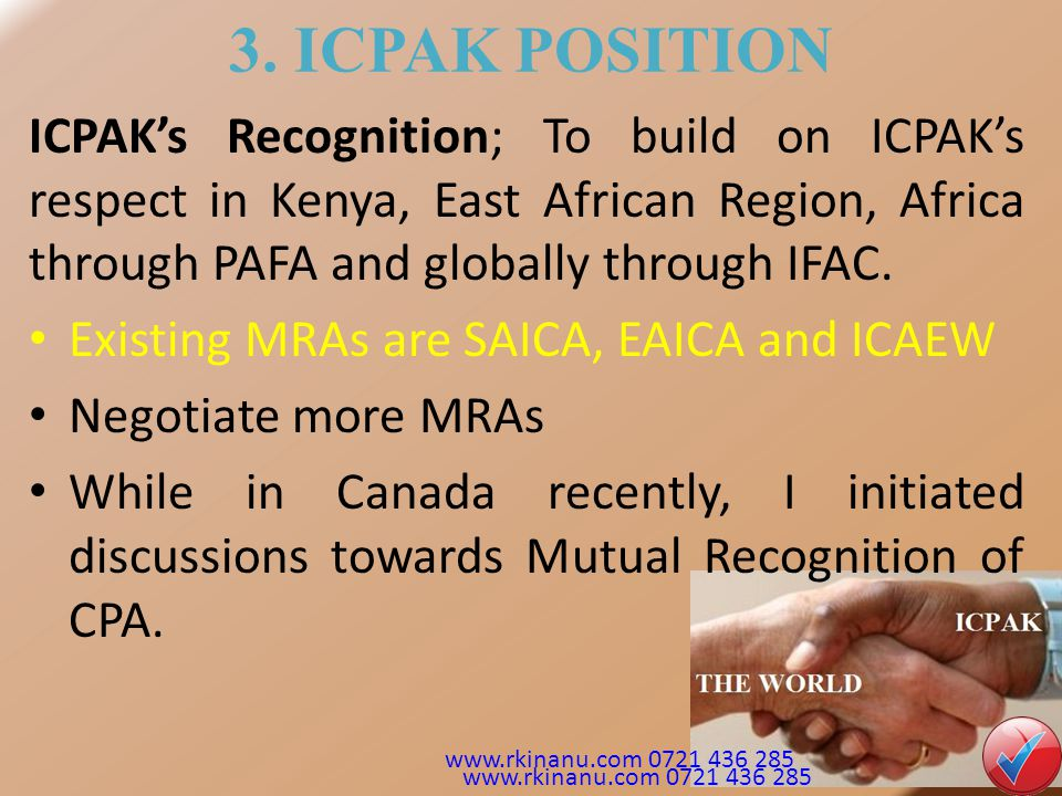 3. ICPAK POSITION ICPAK's Recognition; To build on ICPAK's respect in Kenya, East African Region, Africa through PAFA and globally through IFAC.