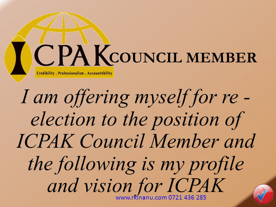 COUNCIL MEMBER I am offering myself for re -election to the position of ICPAK Council Member and the following is my profile and vision for ICPAK.