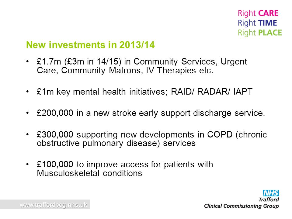 New investments in 2013/14 £1.7m (£3m in 14/15) in Community Services, Urgent Care, Community Matrons, IV Therapies etc.