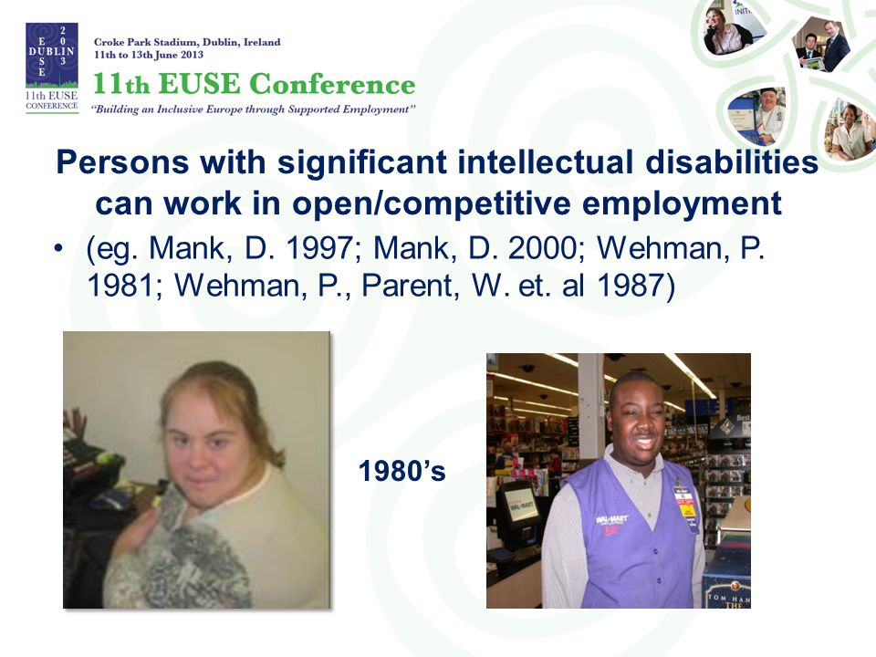 Persons with significant intellectual disabilities can work in open/competitive employment