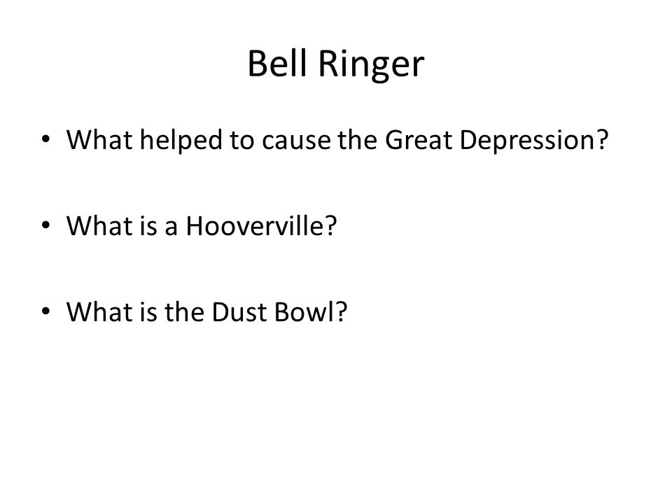 Bell Ringer What helped to cause the Great Depression