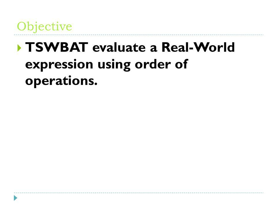 TSWBAT evaluate a Real-World expression using order of operations.