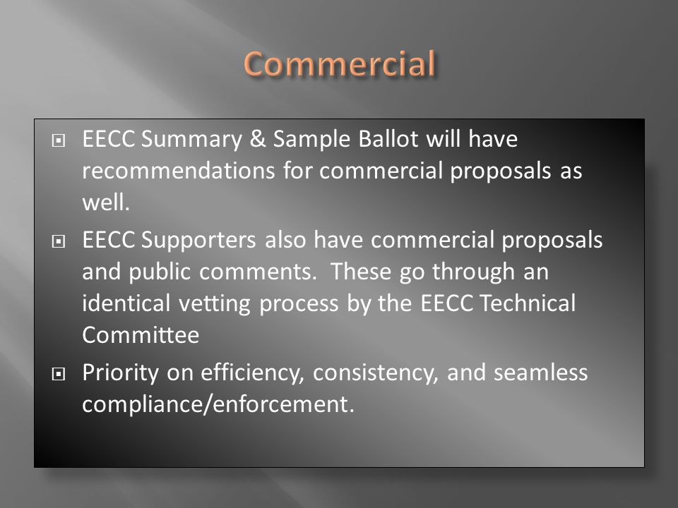 Commercial EECC Summary & Sample Ballot will have recommendations for commercial proposals as well.