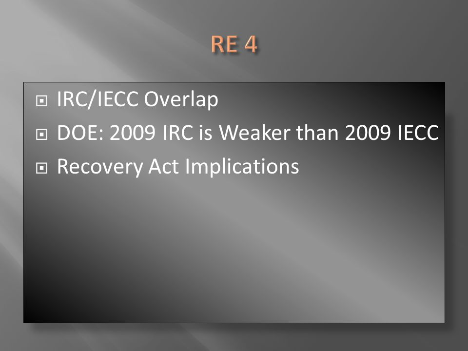 RE 4 IRC/IECC Overlap DOE: 2009 IRC is Weaker than 2009 IECC
