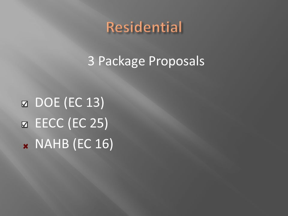 Residential 3 Package Proposals DOE (EC 13) EECC (EC 25) NAHB (EC 16)