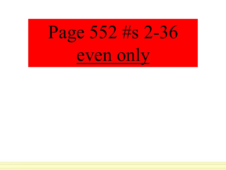 Page 552 #s 2-36 even only