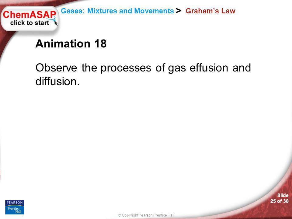 Observe the processes of gas effusion and diffusion.