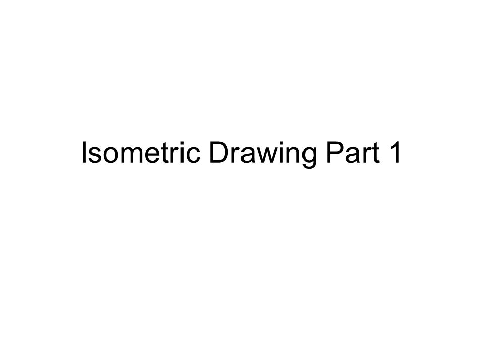 Isometric Drawing Part 1