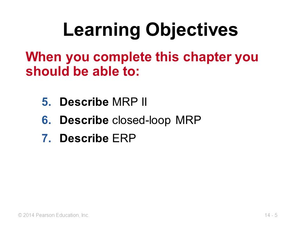 Learning Objectives When you complete this chapter you should be able to: Describe MRP II. Describe closed-loop MRP.