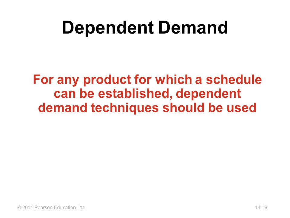 Dependent Demand For any product for which a schedule can be established, dependent demand techniques should be used.