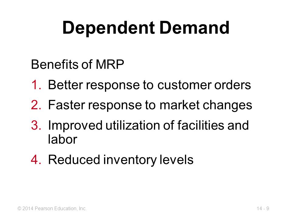 Dependent Demand Benefits of MRP Better response to customer orders