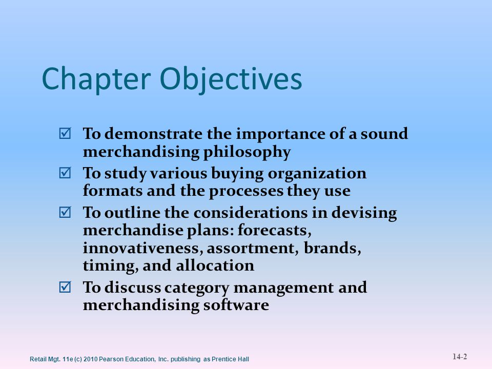 Chapter Objectives To demonstrate the importance of a sound merchandising philosophy.