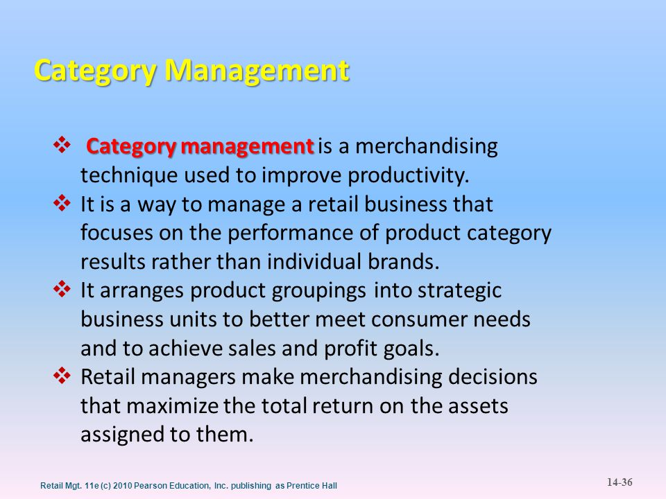Category Management Category management is a merchandising technique used to improve productivity.