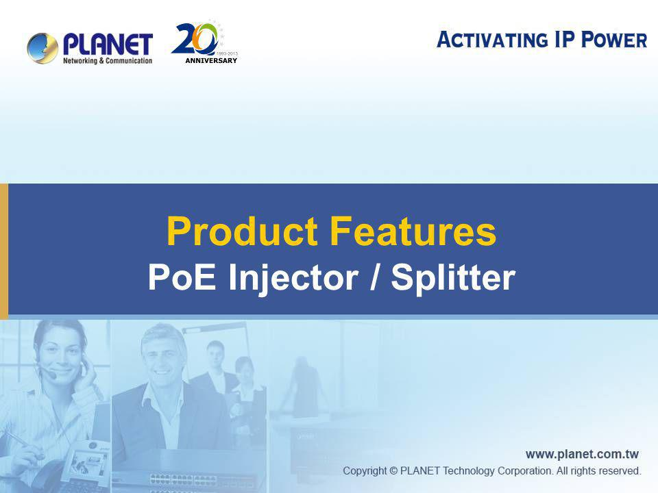 Product Features PoE Injector / Splitter