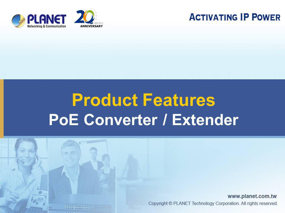 Product Features PoE Converter / Extender
