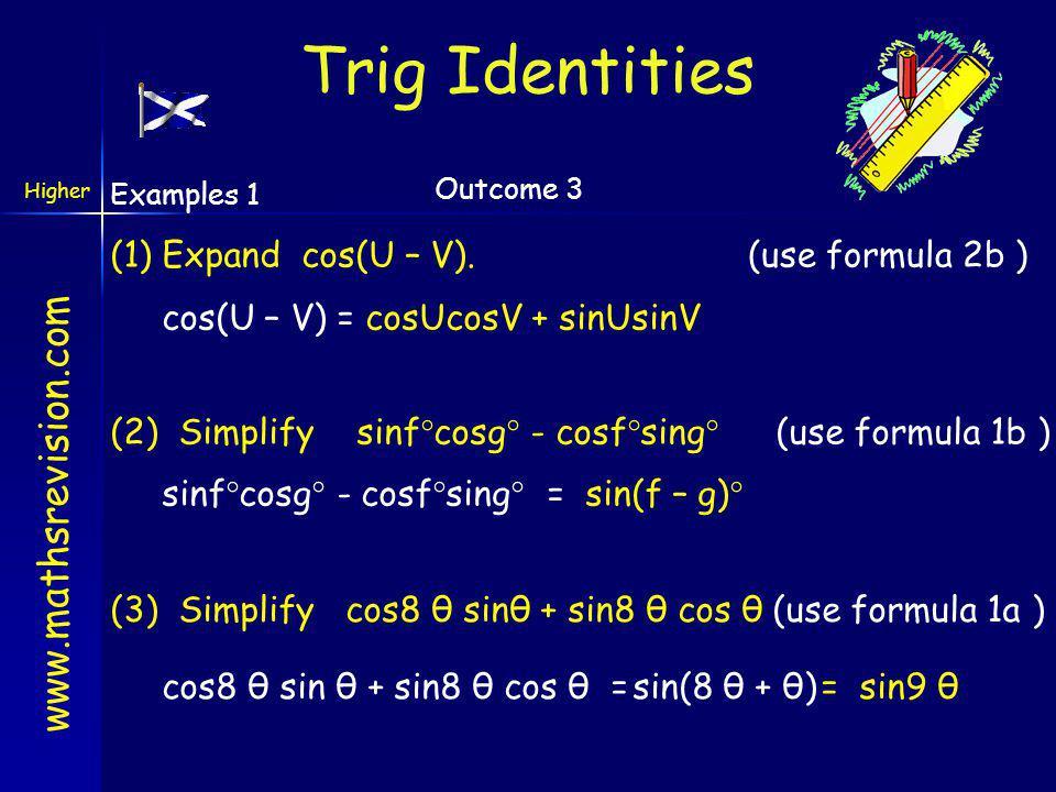 Trig Identities (1) Expand cos(U – V). (use formula 2b )
