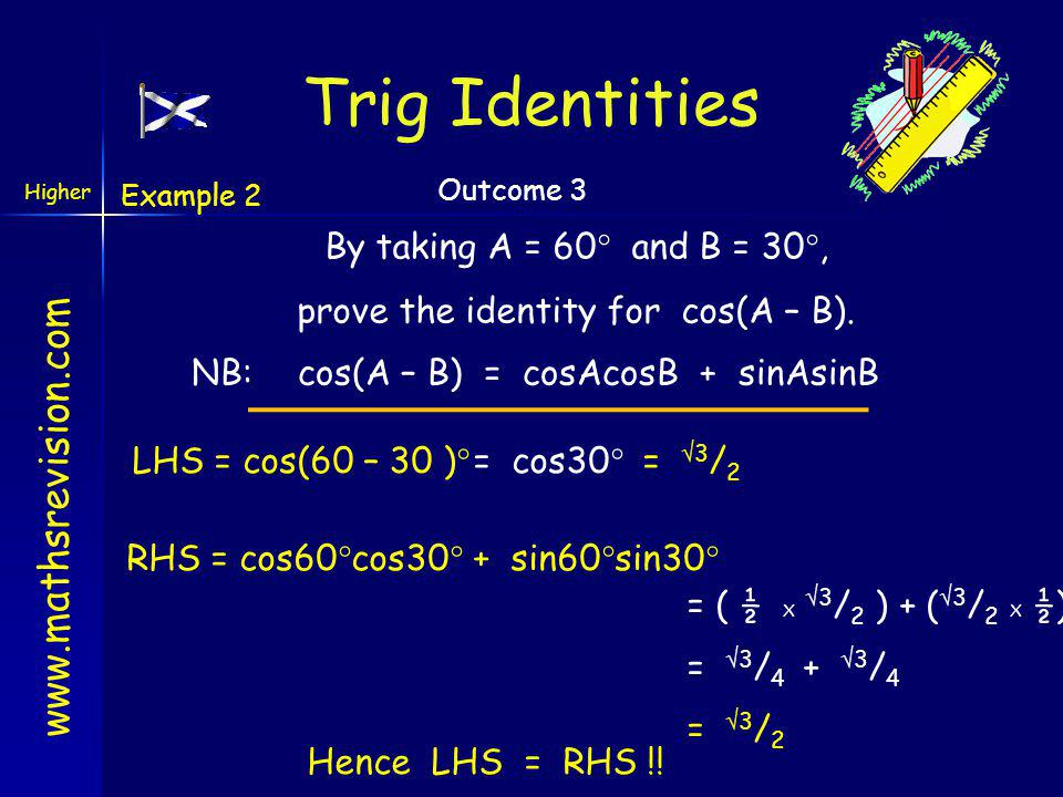 Trig Identities By taking A = 60° and B = 30°,