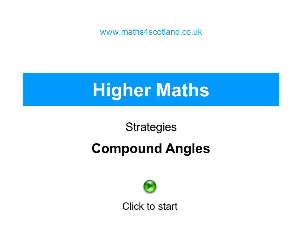 Higher Maths Compound Angles Strategies Click to start