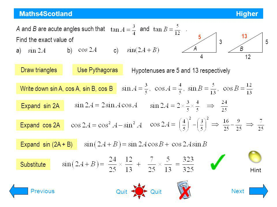 A and B are acute angles such that and . Find the exact value of