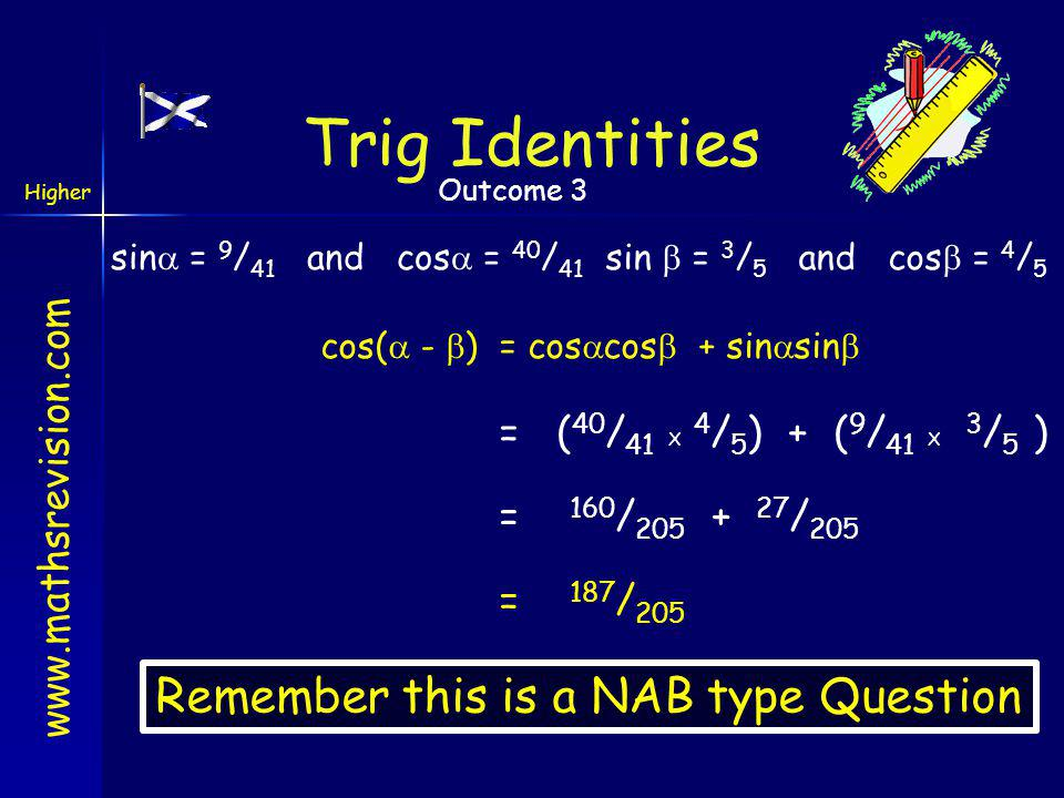 Trig Identities Remember this is a NAB type Question